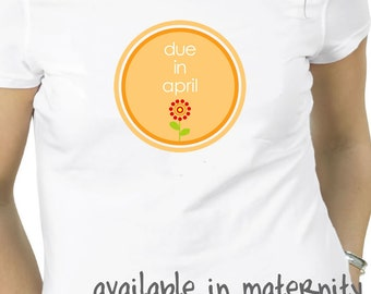 Due in April simple flower long or short sleeve maternity or non maternity  or pregnancy announcement Tshirt