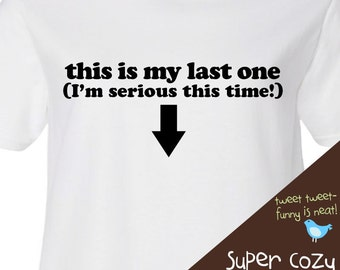 Funny last one  long or short sleeve maternity or non maternity  pregnancy announcement Tshirt