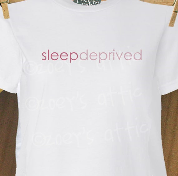 Sleep deprived shirt perfect for that new mom in your life custom Tshirt