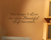 24x10 The longer I live Beautiful Life Vinyl Large  Decor  Wall Lettering Words Quotes Decals Art Custom Willow Creek Signs
