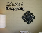 I'd Rather be Shopping Vinyl Wall Lettering Words Decals Graphics Illustration Design