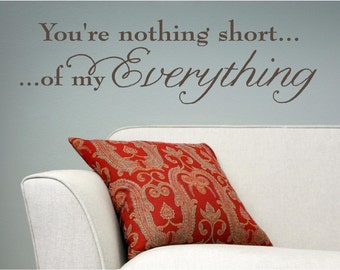28x8  You are nothing short of my everything Love Vinyl Decor Wall Lettering Words Quotes Decals Art Custom Willow Creek Signs