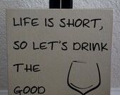 "Life is short, so let's drink the good wine now Quote. Canvas Board 8""x10"" Picture"