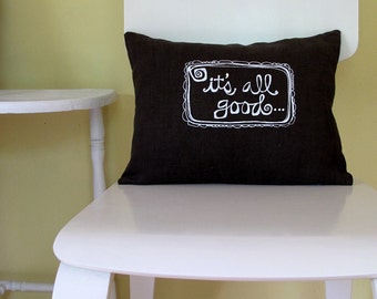 Pillow Cover - Cushion Cover - It's All Good -  12 x 16 inches - Choose your fabric and ink color - Accent Pillow