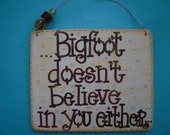 Bigfoot doesn't believe in you either - silly 6x5 hand-painted wood sign