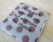 Fridge Magnet - House work wont kill you but why take the chance