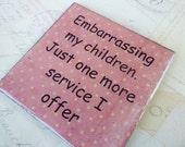 Embarrassing my children. Just one more service I offer. - Fridge Magnet