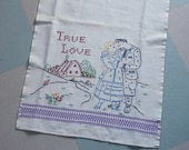 1940s Hand Embroidered Kitchen Towel with a Couple, a Cottage, and the Words True Love