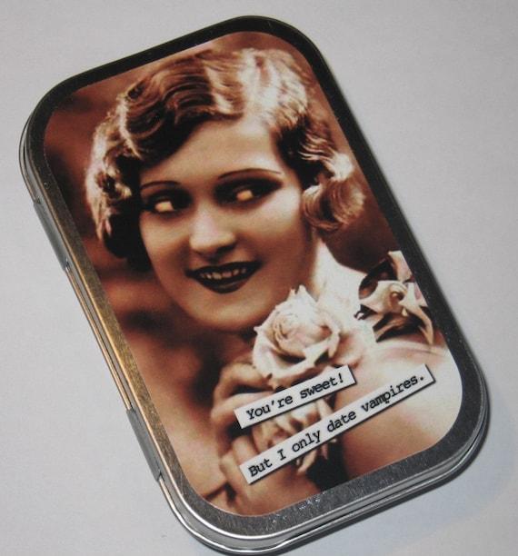 I ONLY DATE VAMPIRES  (Altered Tin/Gift Tin/Gift Box)