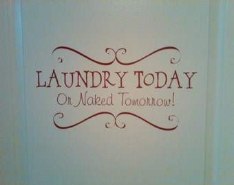 Wall Decal Laundry Room Today or Naked tomorrow 048-16""