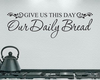 Wall Decal: Give us this day Daily Bread - Kitchen Decal - Wall Decor - Dining Room Decal - Wall Decor - Wall Art - Kitchen Art 106