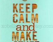 8x10 print - Keep Calm and Make Stuff