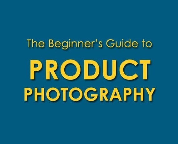 The Beginner's Guide to Product Photography - learn professional photography tips and increase your sales