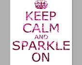 SALE - Keep Calm and Sparkle On - 8x10 Inspirational Popular Quote Print - Glitter Pink, Purple, Blue, Green, or Red