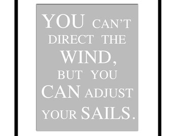You Can't Direct The Wind, But You Can Adjust Your Sails - 8x10 Print - Choose Your Colors - Shown in Gray - As Seen On The FRONT PAGE