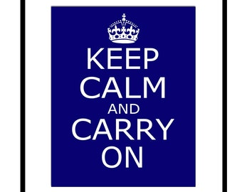 Keep Calm and Carry On - 8x10 Popular Inspirational Quote Print - Modern Wall Art - CHOOSE YOUR COLORS - Shown in Navy Blue and White