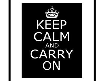 Keep Calm and Carry On - 8x10 Popular Inspirational Quote Print - CHOOSE YOUR COLORS - Shown in Black and White