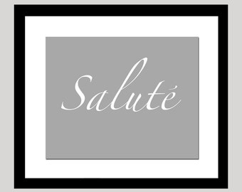 Salute - 5x7 French Cheers Toast Print - Perfect for Kitchen or Dining Room Decor - CHOOSE YOUR COLORS - Shown in Gray and White
