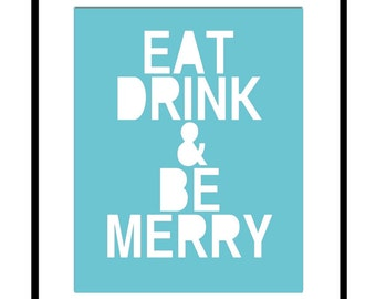 Eat Drink and Be Merry - 8x10 Print - Wall Art - Kitchen, Dining Room, Wedding - CHOOSE YOUR COLORS - Shown in Turquoise and White