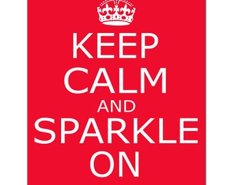 Keep Calm and Sparkle On - 11x14 Inspirational Popular Quote Print - CHOOSE YOUR COLORS