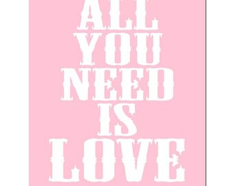 All You Need Is Love - 8x10 Nursery Quote Print - Modern Nursery Decor - Kids Wall Art - CHOOSE YOUR COLORS - Shown in Light Pink and White