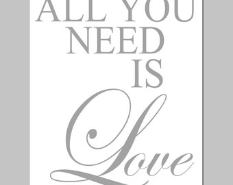 All You Need Is Love - 8x10 Typography Print with Inspirational Quote - Choose Your Colors - Shown in Gray and White