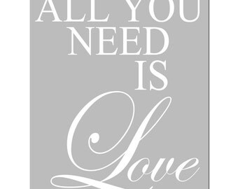 All You Need Is Love - 8x10 Typography Print with Inspirational Quote - CHOOSE YOUR COLORS - Shown in Pale Gray and White