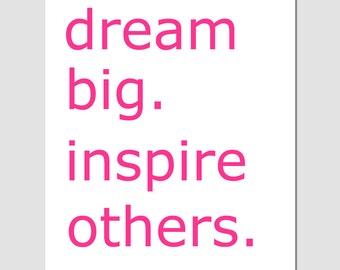 Dream Big.  Inspire Others -  8x10 Inspirational Typography Quote Print - Wall Art - Decor - CHOOSE YOUR COLORS - Shown in Hot Pink and More