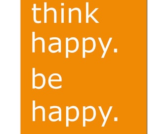 Think Happy. Be Happy - 8x10 Print with Cute Inspirational Quote - CHOOSE YOUR COLORS - Shown in Orange, Red, Gray, Yellow, and More