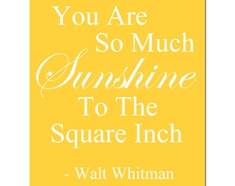 You Are So Much Sunshine To The Square Inch - 8x10 Walt Whitman Quote Print - CHOOSE YOUR COLORS - Shown in Yellow, Pale Gray and More