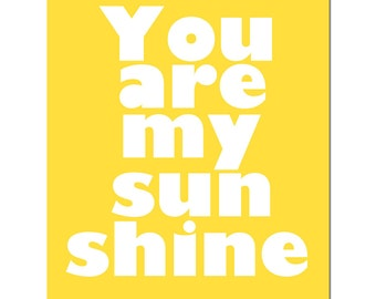 You Are My Sunshine - 11x14 Typography Print - Modern Nursery Art - CHOOSE YOUR COLORS - Shown in Yellow, Pink, Aqua, Gray and More