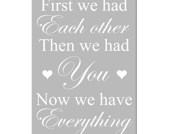 First We Had Each Other, Then We Had You, Now We Have Everything - 13x19 Nursery Quote Print - Kids Wall Art - CHOOSE YOUR COLORS
