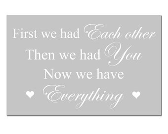 First We Had Each Other, Then We Had You, Now We Have Everything - 13x19 Nursery Art Print - CHOOSE YOUR COLORS