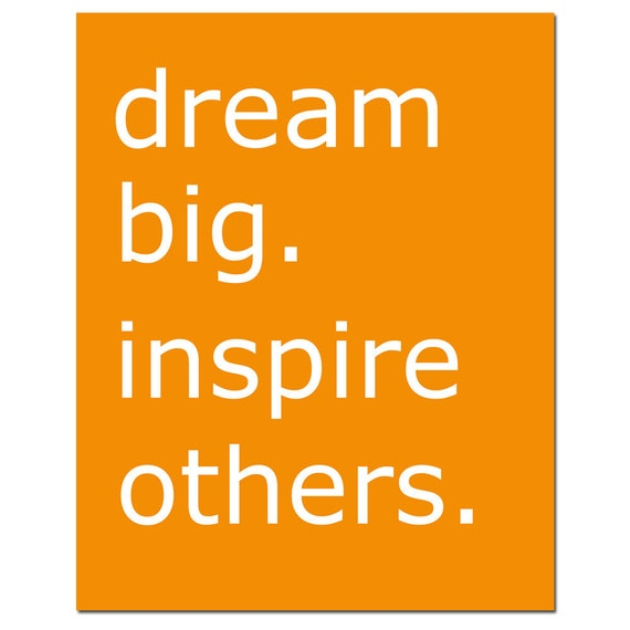 Dream Big.  Inspire Others - 8x10 Inspirational Print - Wall Art - Office - CHOOSE YOUR COLORS - Shown in Orange, Gray, Turquoise and More