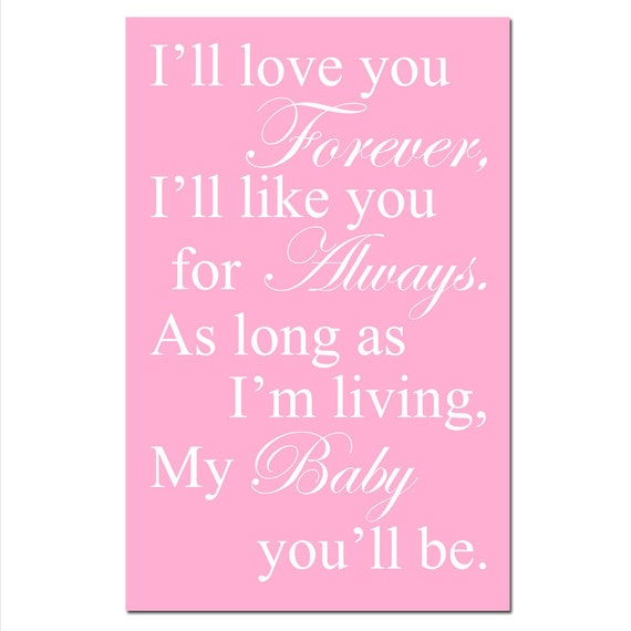 I'll Love You Forever, I'll Like You For Always, My Baby You'll Be - 11x17 Print - Modern Nursery Decor - CHOOSE YOUR COLORS