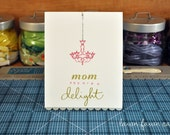 Mom you are a delight handmade Mother's Day greeting card