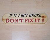 If it ain't broke don't fix it carved wood sign for the fix it person in your life