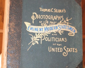 Thomas C. Seidle's Photographs of the Most Eminent Modern Statesmen and Politicians of the United States