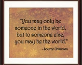 Inspirational Wall Decor - Source Unknown - You may only be someone in the world but to someone else, you may be the world - Fine Art Print