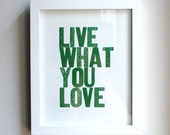 Live What You Love Letterpress Print in Hunter Green