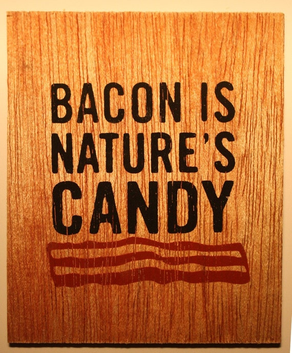 Bacon Is Nature's Candy -- Screenprint on Wood
