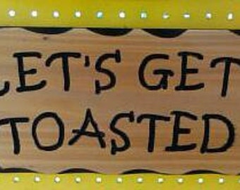 Let's get toasted sign.