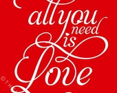 All You Need Is Love (Lipstick Red) Deluxe 8x10 print on A4