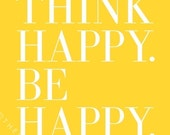 Think Happy. Be Happy - 8x10 inch on A4 - Print (in Sunshine Yellow and Cloud White)