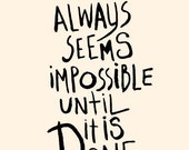 It Always Seems Impossible Until It's Done - Deluxe Print in 8x10 on A4 (in cream and black)