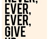 Never Give Up - in Classic Black and Cream - 5x7 inch inspiring quote typography print