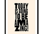 Today Is Going To Be Amazing - 8x10 on A4 (in Cream and Black)