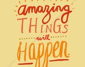 Amazing Things - Happy Inspiring quote print in 8x10 on A4 (in Natural and Color)