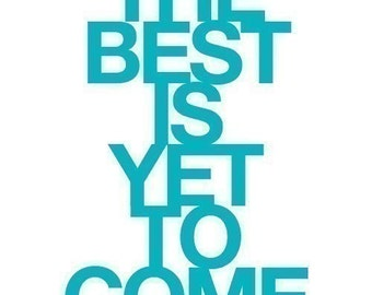 The Best Is Yet To Come - Deluxe 8x10 inch Print on A4 (in Beautiful Blue)