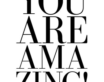 You Are Amazing - Type Deluxe Print (in 8x10 inch on A4 in Jet Black and White)